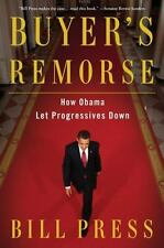 Buyer's Remorse : How Obama Let Progressives Down by Bill Press (2016,...