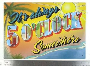 It's Always 5 O'Clock Somewhere Tin Metal Sign Reproduction Man Cave Gift Pub