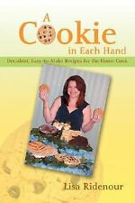 A Cookie in Each Hand : Decadent, Easy-to-Make Recipes for the Home Cook by...