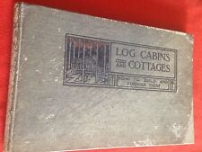 LOG CABIN & COTTAGES, HOW TO BUILD AND FURNISH THEM BY WILLIAM S WICKS, 1908