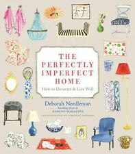 The Perfectly Imperfect Home: How to Decorate and Live Well, Needleman, Deborah,