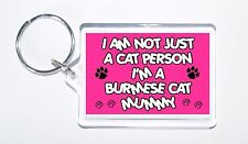 I Am Not Just a Cat Person I'm A Burmese Cat Mummy Keyring, Present/Gift
