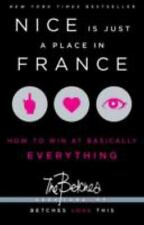 Nice Is Just a Place in France : How to Win at Basically Everything by The...