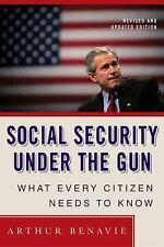 Social Security under the Gun : What Every Citizen Needs to Know by Arthur...
