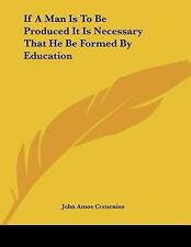 If A Man Is To Be Produced It Is Necessary That He Be Formed By Education, Comen