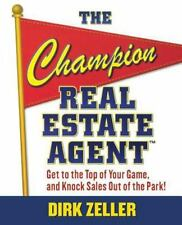 The Champion Real Estate Agent: Get To The Top Of Your Game And Knock Sales O...