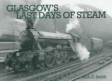 Glasgow's Last Days of Steam by W.A.C. Smith (Paperback, 2003)