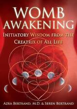Womb Awakening: Initiatory Wisdom from the Creatrix of All Life by Bertrand, Ser