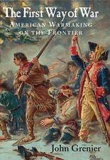 The First Way of War : American War Making on the Frontier, 1607-1814 by John Gr