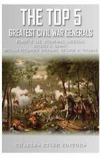 The Top 5 Greatest Civil War Generals: Robert E. Lee, Stonewall Jackson,...