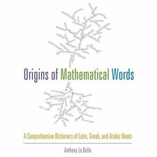 Origins of Mathematical Words: A Comprehensive Dictionary of Latin, Greek, and A