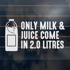 ONLY MILK AND JUICE COME IN 2 LITRES Car Sticker funny v8 decal 185mm
