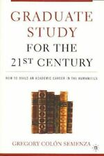 Graduate Study for the Twenty-First Century: How to Build an Academic Career in