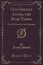 Old Grizzly Adams, the Bear Tamer : Or the Monarch of the Mountains (Classic...