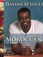 Make It Moroccan: Modern Cuisine from the Place Where the Sun Sets by Hassan M'…
