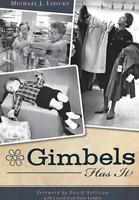 Gimbels Has It! [Landmarks] [PA] [The History Press]