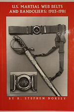US Martial Web Belts & Bandoliers 1903-1981 by Stephen Dorsey Reference Book
