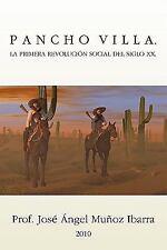Pancho Villa. la Primera RevolucióN Social Del Siglo Xx by José Ángel Muñoz...