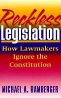 Reckless Legislation: How Legislators Ignore the Consitution by Bamberger, Mich