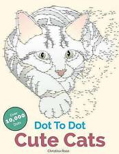 Cute Cats Dot To Dot: Adorable Anti-Stress Images and Scenes to Complete and Col