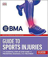 BMA Guide to Sports Injuries: The Essential Step-by-Step Guide to Prevention, Di