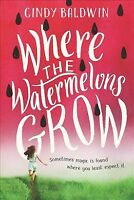 Where the Watermelons Grow, Paperback by Baldwin, Cindy, Brand New, Free ship...