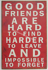 20x 30cm Rustic Tin Wall Sign Good Friends Are Hard To Find Impossible To Forget