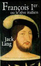 JACK LANG / FRANCOIS 1er ou le rêve italien..476 pages