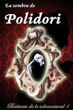 Bestiario de lo Sobrenatural: La Sombra de Polidori by John William Polidori,...