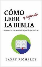 Como Leer (y Entender) la Biblia : Encuentrese Con Dios Entendiendo Mejor El...