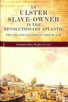 An Ulster Slave Owner in the Revolutionary Atlantic The Life an... 9781846827365
