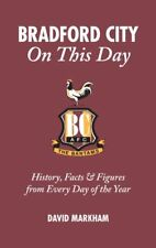 Bradford City on This Day: History, Facts and Figures..., David Markham Hardback