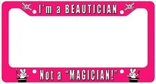 Beautician, not a Magician Aluminum License Plate Frame