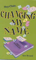 Changing My Name (Step-chain S.), Bryant, Ann   Used Book, Fast Delivery