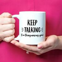 Psychology Gifts Psychologist Coffee Mug Gift Keep Talking I'm Diagnosing You