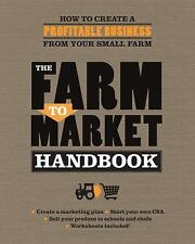 The Farm to Market Handbook : How to Create a Profitable Business from Your...