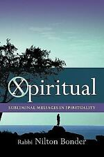 Xpiritual : Subliminal Messages in Spirituality by Nilton Bonder (2010,...