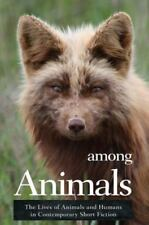 Among Animals: The Lives of Animals and Humans in Contemporary Short Fiction (Pa