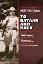 To Bataan and Back : The World War II Diary of Major Thomas Dooley by Jerry...