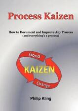 Process Kaizen : How to Document and Improve Any Process (and Everything's a...