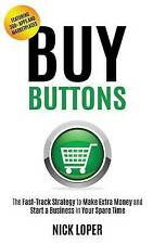 Buy Buttons: The Fast-Track Strategy to Make Extra Money and Start a Business in