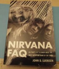 Nirvana FAQ : All That's Left to Know about the World's Most Important Band...
