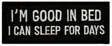 "I'M GOOD IN BED,I CAN SLEEP FOR DAYS EMBROIDERED PATCH 10CM X 4CM (4"" X 1 1/2"")"