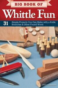 Big Book of Whittle Fun: 31 Simple Projects You Can Make with a Knife, Branches