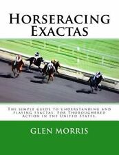 Horseracing Exactas : The Simple Guide to Understanding and Playing Exactas....