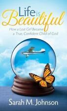 Life Is Beautiful : How a Lost Girl Became a True, Confident Child of God