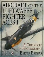 Aircraft of the Luftwaffe Fighter Aces Volume 1 : A Chronicle in Photographs