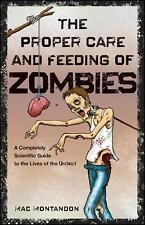 The Proper Care and Feeding of Zombies : A Completely Scientific Guide to the...