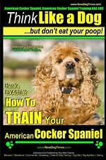 American Cocker Spaniel, American Cocker Spaniel Training Aaa Akc: Think Like a