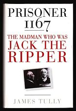 James Tully, Prisoner 1167: The Madman Who Was Jack the Ripper - 1st / 1st